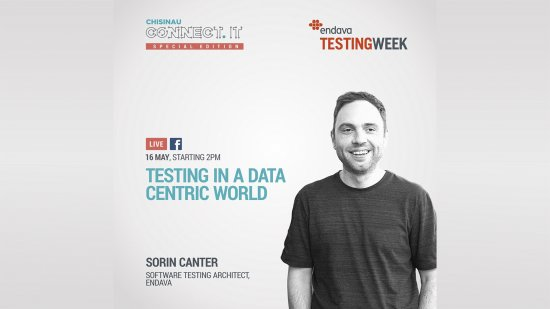 LIVE: TESTING IN A DATA-CENTRIC WORLD, by Sorin Canter, Software Testing Architect at Endava 16.05.2019